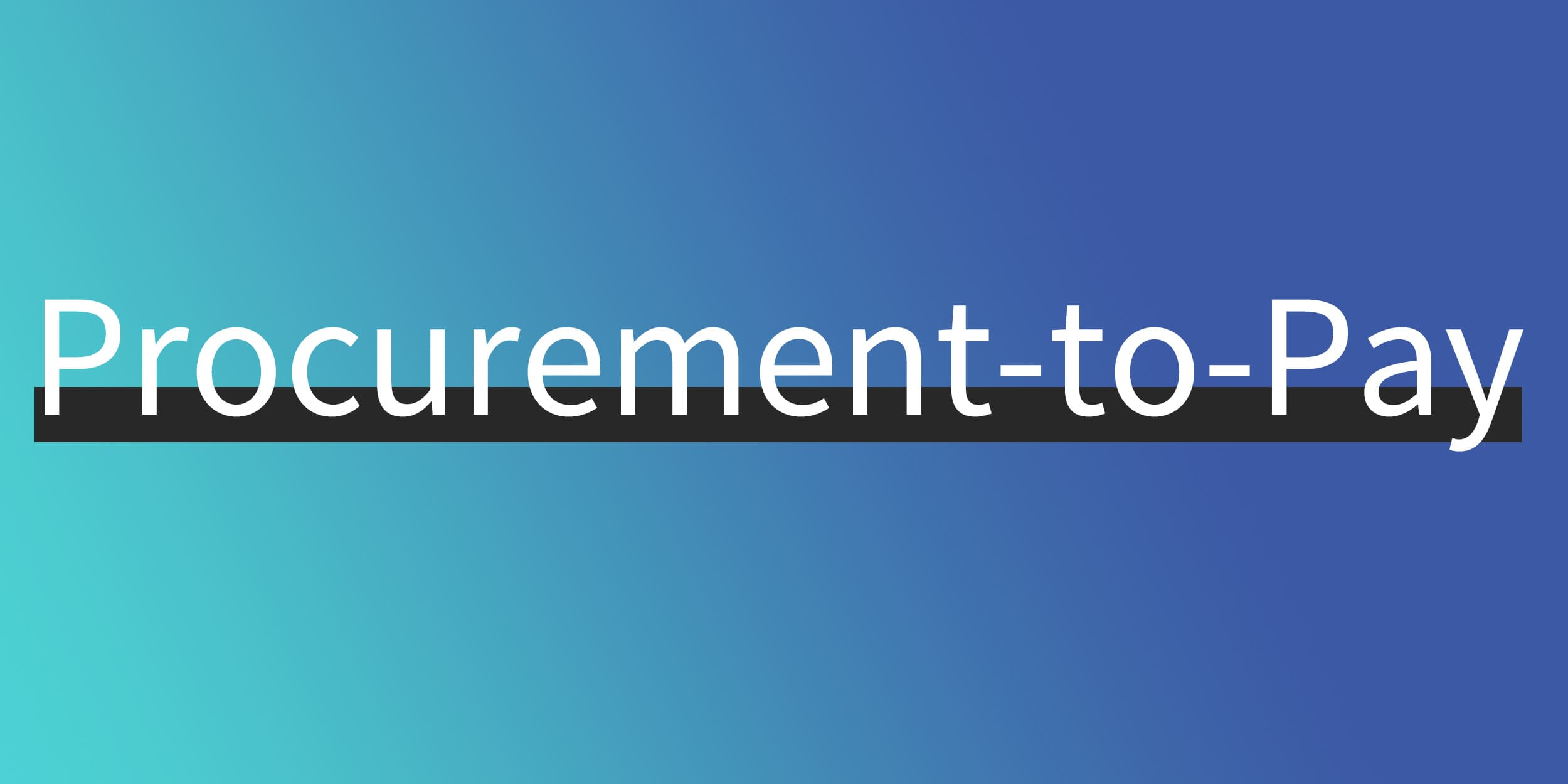 """Procurement-to-Pay""とは?意味やビジネスとの関係、調達をスムーズにする購買プロセスを徹底解説"
